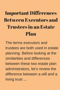 Important Differences Between Executors and Trustees in an Estate Plan